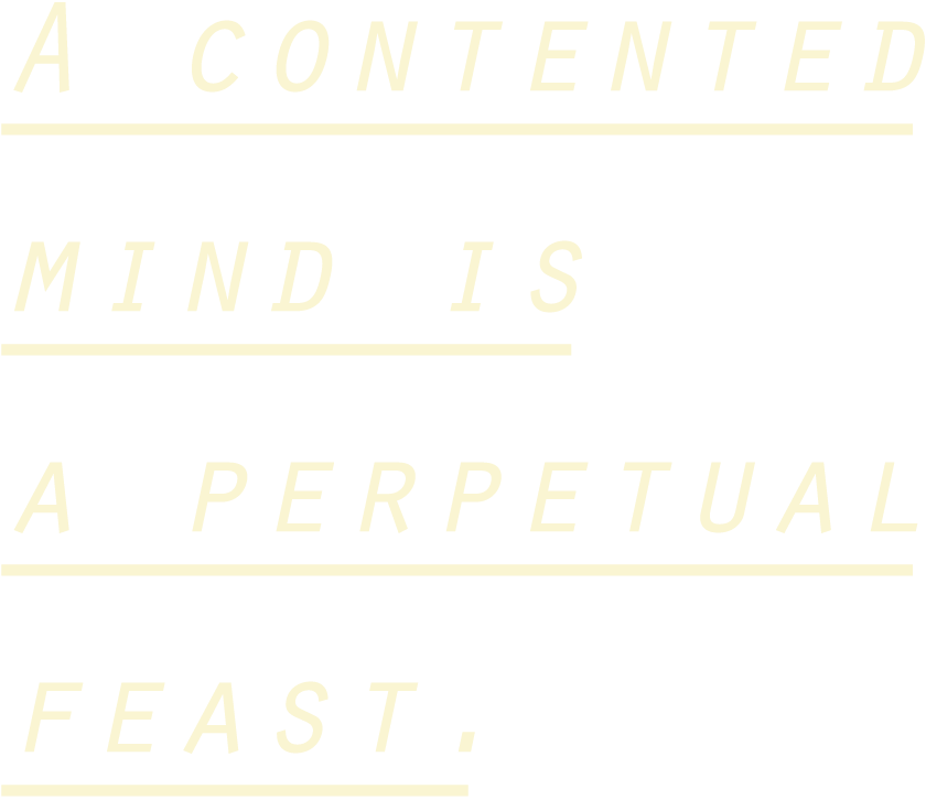 A contented mind is a perpetual feast.
